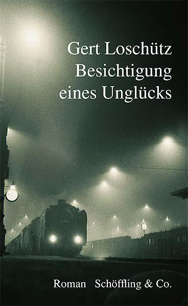 Besichtigung eines Unglücks - Gert Loschütz - Schöffling & Co Verlag